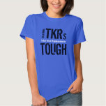 """BILATERAL TKRs TOUGH - Total Knee Replacement"" Shirts"