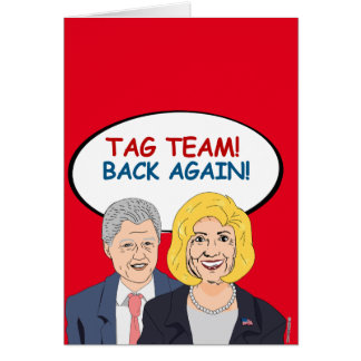 Bill and Hillary: Tag Team Back Again Greeting Card