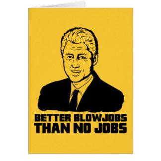 Bill Clinton: Better Blowjobs than No Jobs Greeting Card