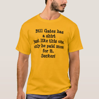 Bill Gates has a shirtjust like this one.only h... T-Shirt