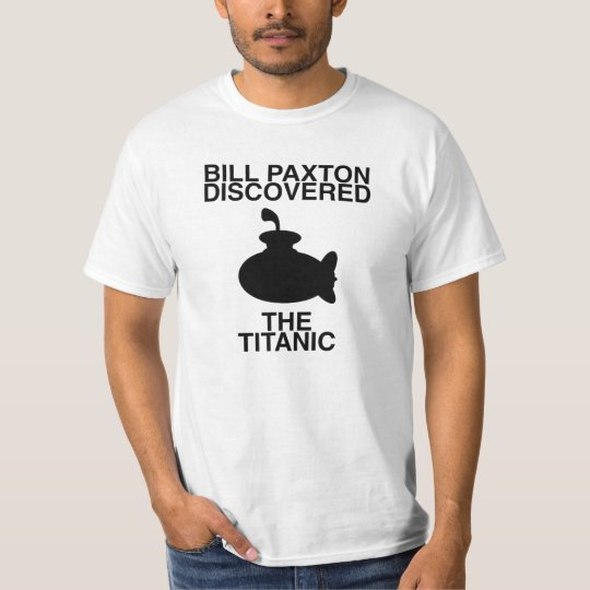 Bill Paxton Discovered The Titanic T-Shirt
