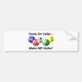 Bingo! Come on Caller, Make ME Holler! Bumper Sticker