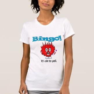 Bingo! It's ok to yell. T-Shirt