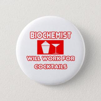 Biochemist...Will Work For Cocktails 6 Cm Round Badge