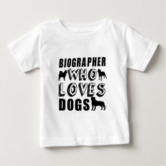 biographer Who Loves Dogs Baby T-Shirt