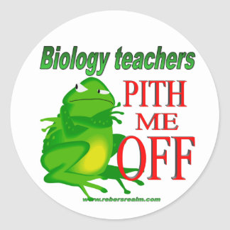 Biology teachers pith me off classic round sticker