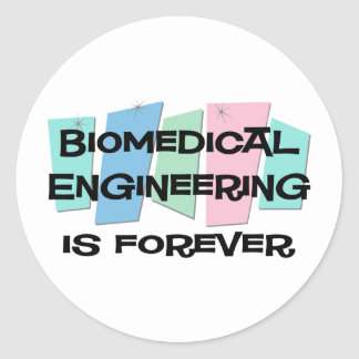 Biomedical Engineering Is Forever Round Sticker