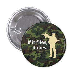 Bird hunting phrase: If it flies it dies, 3 Cm Round Badge