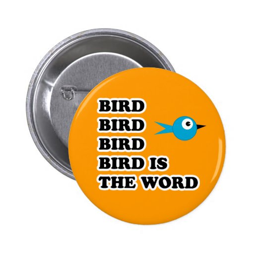 Bird is the Word Pinback Button