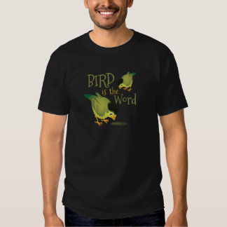 Bird Is The Word T-Shirt