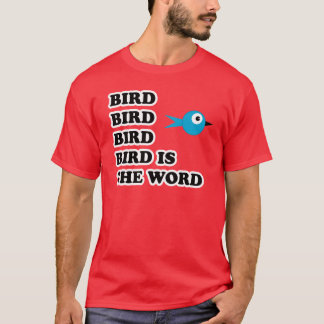 Bird Is The Word TShirt