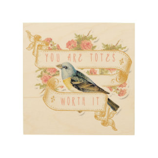 Bird Says You Are Worth It Wood Canvas