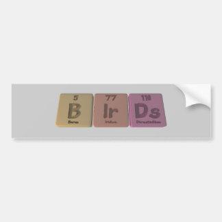 Birds-B-Ir-Ds-Boron-Iridium-Darmstadtium.png Car Bumper Sticker