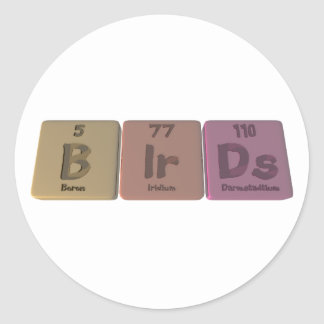 Birds-B-Ir-Ds-Boron-Iridium-Darmstadtium.png Round Sticker