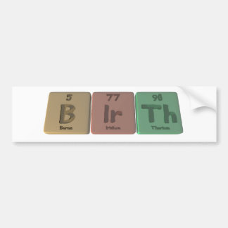 Birth-B-Ir-Th-Boron-Iridium-Thorium.png Car Bumper Sticker