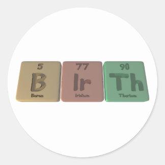 Birth-B-Ir-Th-Boron-Iridium-Thorium.png Round Sticker