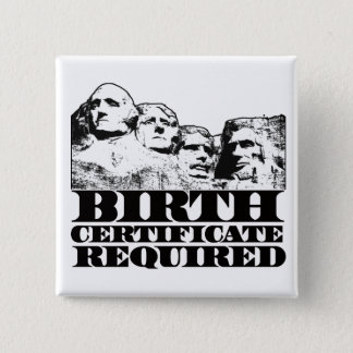 Birth Certificate Required: Obama on Mt Rushmore? 15 Cm Square Badge