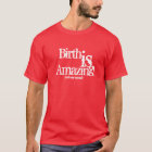 Birth Is Amazing! (and very normal) T-Shirt