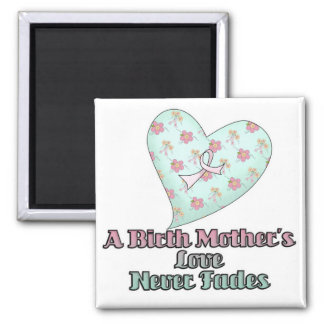Birth Mothers Love Never Fades Square Magnet
