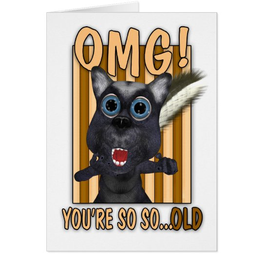 Birthday Card - OMG You're So So Old