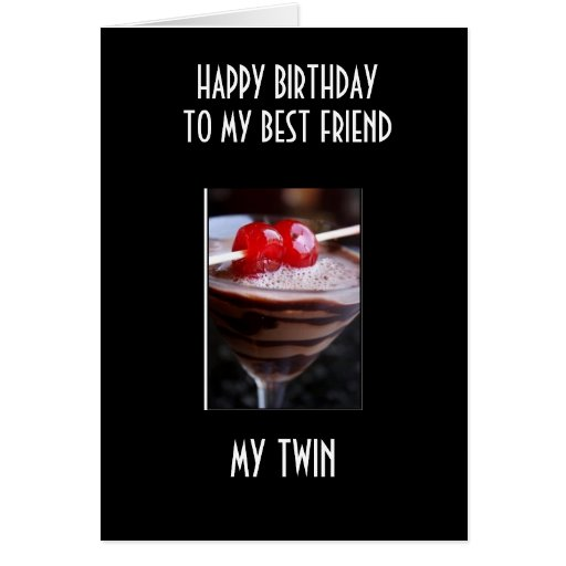 BIRTHDAY COCKTAIL TO MY TWIN / BEST FRIEND GREETING CARD