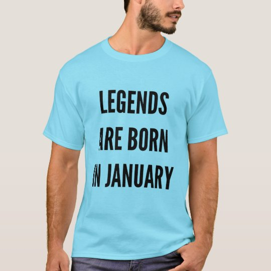 Birthday gift legends are born in January T-Shirt