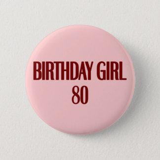 Birthday Girl 80 6 Cm Round Badge