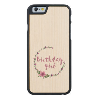 Birthday girl Flowers Carved® Maple iPhone 6 Case