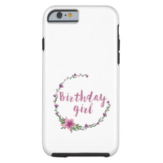 Birthday girl Flowers Tough iPhone 6 Case