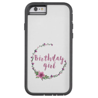 Birthday girl Flowers Tough Xtreme iPhone 6 Case