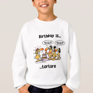 Birthday is... Torture Sweatshirt