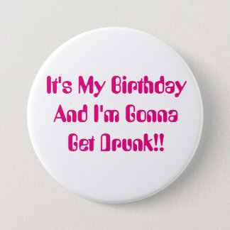 Birthday, It's My Party, I'm Gonna Get Drunk. 7.5 Cm Round Badge