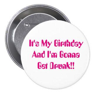 Birthday, It's My Party, I'm Gonna Get Drunk. 7.5 Cm Round Badge