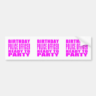 Birthday Police Officer Ready to Party Pink Bumper Sticker