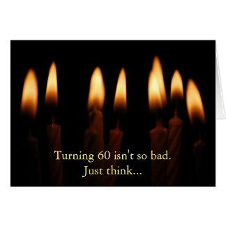 Birthday-Turning 60 isn't so bad.Just think... Greeting Card