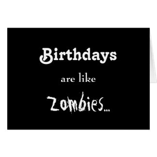 Birthdays Are Like Zombies... Greeting Card