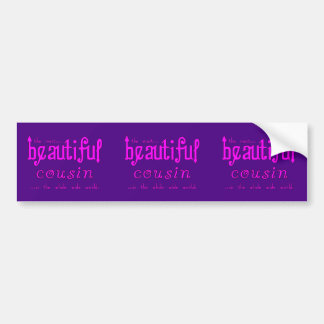 Birthdays Parties Christmas : Beautiful Cousin Bumper Sticker