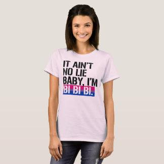 Bisexuality - It ain't no lie, baby I'm bi bi bi - T-Shirt