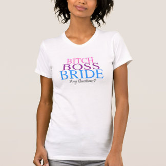 Bitch Boss Bride Any Questions? 2 T-Shirt