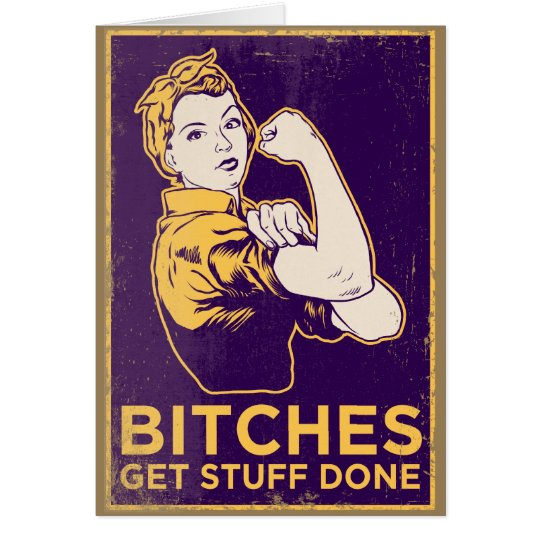 Bitches Get Stuff Done Card