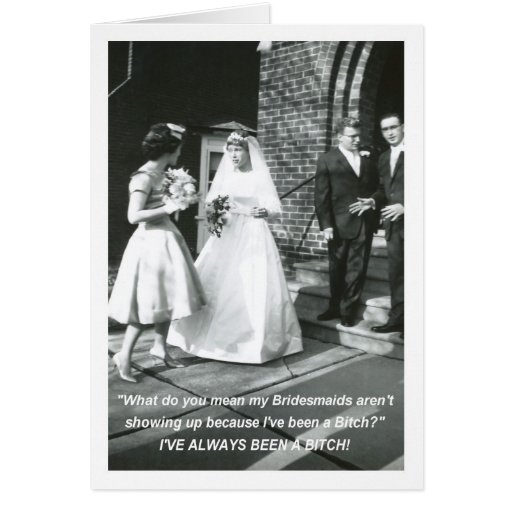 Bitchy Bride Bridesmaid request Greeting Card