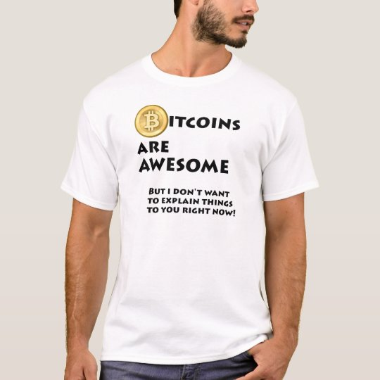 Bitcoins are awesome T-Shirt