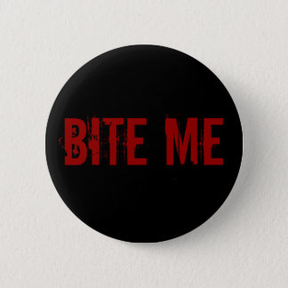 BITE ME 6 CM ROUND BADGE