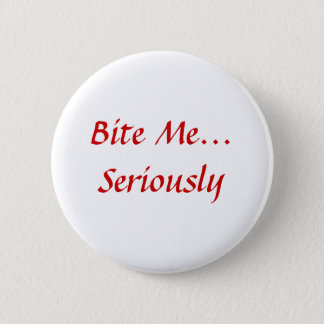Bite Me... Seriously 6 Cm Round Badge