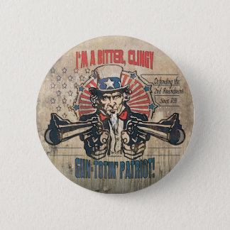 Bitter, Clingy Gun Toting Patriot 6 Cm Round Badge