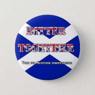 Bitter Together Scottish Independence Button Badge