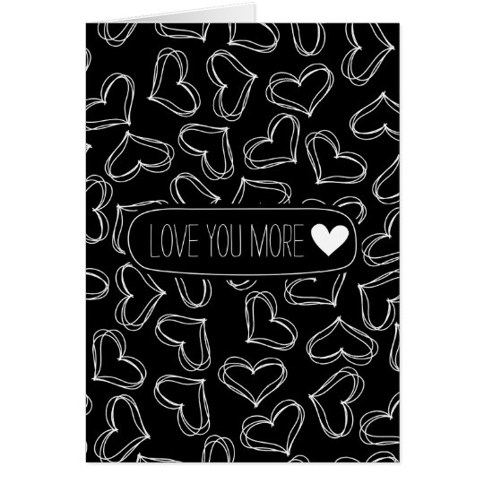 Black and White Hearts Love you more Card