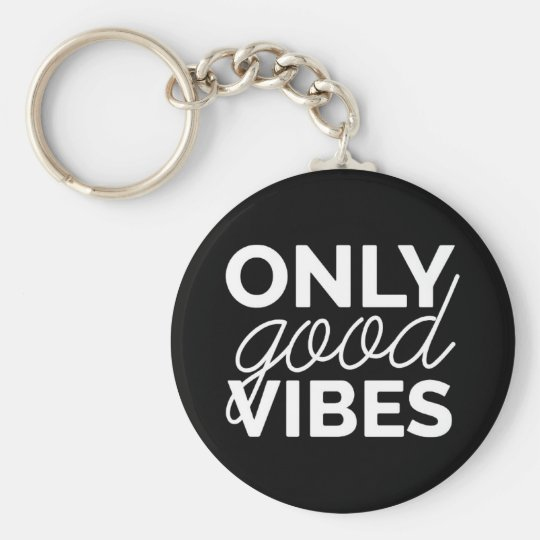 Black and White Only Good Vibes Key Ring