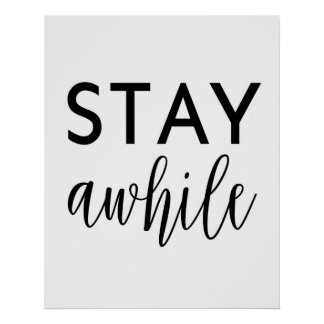 Black and White - Stay Awhile  24 X 30 Poster