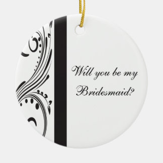 Black and White Swirls Will You Be My Bridesmaid Round Ceramic Decoration